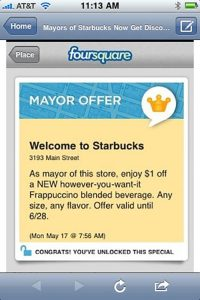 """A screenshot from a mobile device, showing a Starbucks and Foursquare promotion. The top of the screen says """"Foursquare,� and the promotion header is """"Mayor Offer.� The promotion reads: """"Welcome to Starbucks, 3193 Main Street. As mayor of this store, enjoy $1 off a NEW however-you-want-it-Frappuccino blended beverage. Offer valid until 6/28. Monday, May 17 @ 7:56 AM.� Under the promotion is """"Congrats! You've unlocked this special.�"""